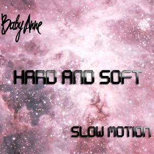 Baby Anne- Slow Motion (Hard and Soft) 2.10.13