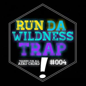 RUN DA WILDNESS TRAP #004