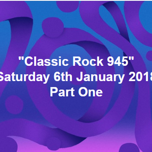 Classic Rock 945 2nd Proram 6th January, 2018 part One