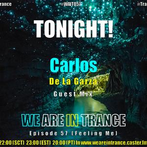 We Are In Trance Episode 57 (Feeling Me) Carlos De La Garza Guest Mix