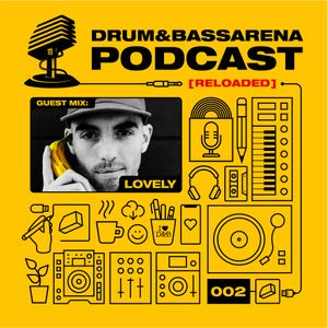 Drum&BassArena Podcast #002 w/ Lovely Guest Mix