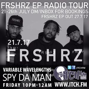 21st July 2017 FRSHRZ special #VariableWavelengths #ItchFM #FatFridays 22:00-00:00