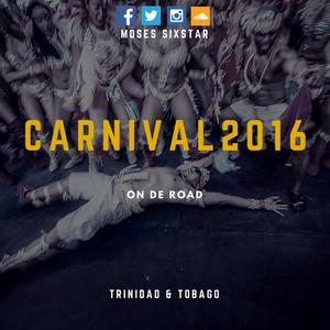 Moses SixStar Presents Carnival 2016 #OnDeRoad