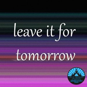 Leave It For Tomorrow   3rd Feb 2017