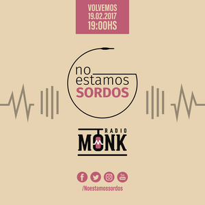 No Estamos Sordos - 14 de Mayo de 2017 - Radio Monk