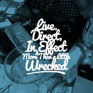 Live, Direct, In Effect & More Than A Little Wrecked