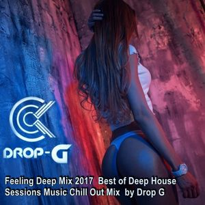 Feeling Deep Mix 2017 ♦ Best of Deep House Sessions Music 2017 Chill Out Mix ♦ by Drop G