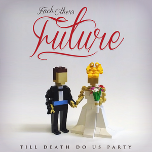 Each Other's Future: Til death us do Party