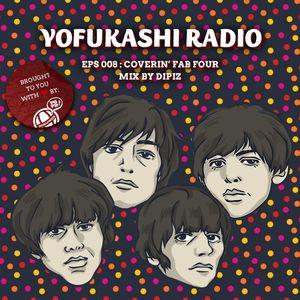 YOFUKASHI RADIO EPS 008: Coverin' Fab Four