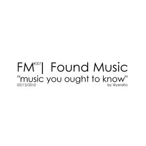 FM | Found Music #007
