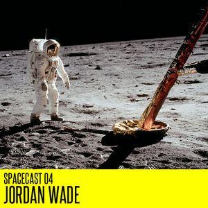 Spacecast 04 : Jordan Wade