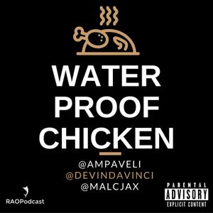 EP79: Water Proof Chicken w/ @Malcjax