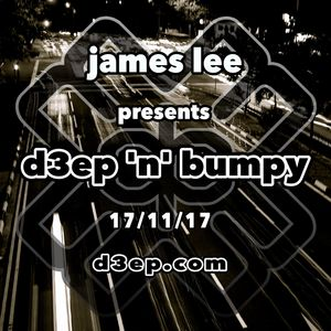 D3EP 'N' BUMPY  [James Lee Takeover] - 17/11/17