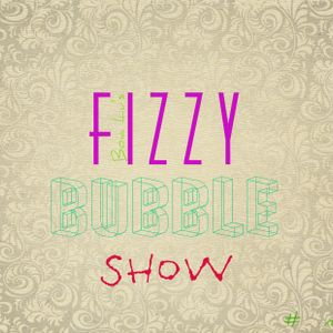 FIZZY BUBBLE SHOW #2 Nice Vice