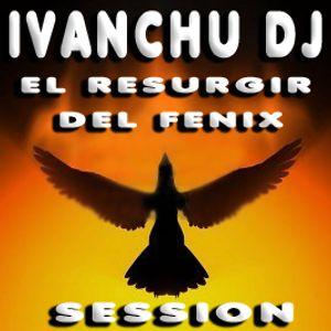 IVANCHU DJ - EL RESURGIR DEL FENIX - SESSION