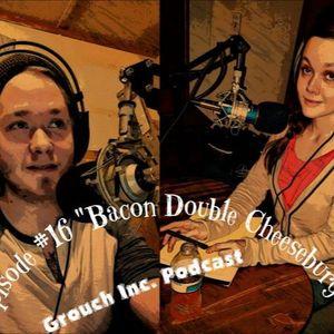 """Episode #16 """"Bacon Double Cheeseburger"""""""