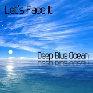 Let's Face It - Deep Blue Ocean