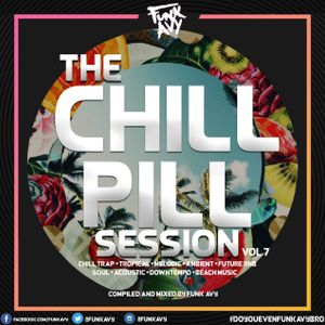 THE CHILL PILL SESSION VOLUME 7 (Compiled & Mixed by Funk Avy)
