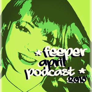 Feeper_April15' Podcast pt. I
