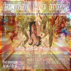 Beyond the Word w. Suite Franchon Ep4 Phruishun EnVisioning Spoken Word Industry