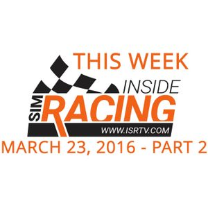 This Week Inside Sim Racing - March 23, 2016