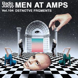Radio Juicy Vol. 104 (DSTNCTVE FRGMENTS by MEN AT AMPS)