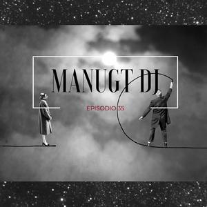 Manugt DJ. Episodio 35