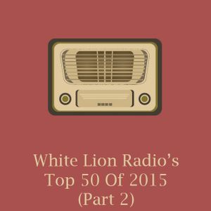 White Lion Radio's Top 50 Of 2015 (Part 2)