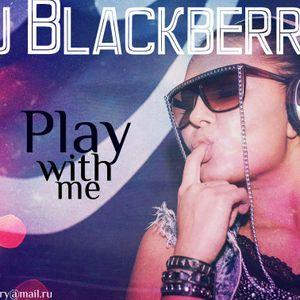 Dj Blackberry-Play with me
