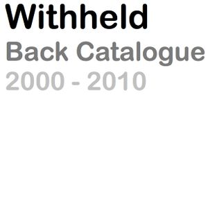 Withheld Back Catalogue 2000 - 2010