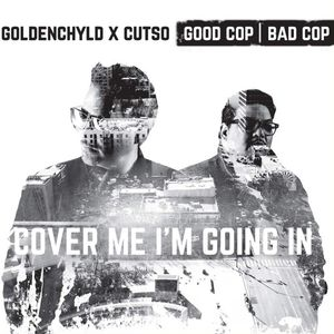 Cukui presents Goldenchyld & Cutso aka Good Cop Bad Cop: Cover Me I'm Going In