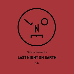 Sasha presents Last Night On Earth | Show 047 (March 2019)