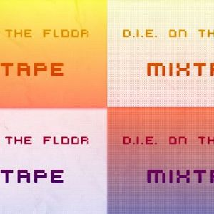 D.I.E. On The Floor MIXTAPE