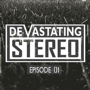 Devastating Stereo | Episode 01