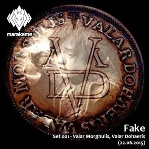 Fake - Set 001 - Valar Morghulis, Valar Dohaeris (22.06.2015)