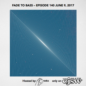FADE TO BASS – EPISODE 140 JUNE 09, 2017