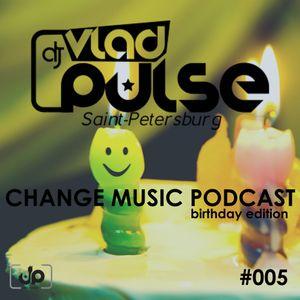 Vlad Pulse - Change Music Podcast (birthday edition) #005