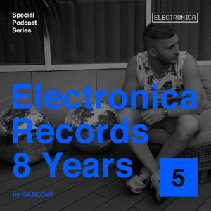 Electronica Records – 8 Years: Episode 5 by Gatilove