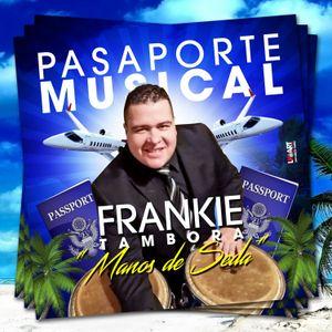 El Pasaporte Musical Con Manos De Seda Frankie Tambora 3-25-16