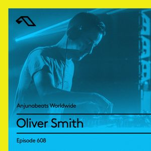 Anjunabeats Worldwide 608 with Oliver Smith
