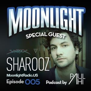 Moonlight Radio Episode 005 Featuring Sharooz & Paul Ahi