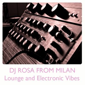 DJ Rosa from Milan - Lounge and Electronic Vibes
