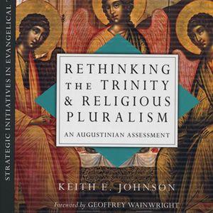Keith Johnson | Rethinking the Trinity & Religious Pluralism