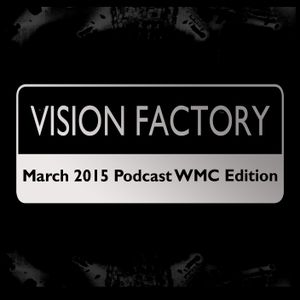 Vision Factory  - March 2015 Podcast WMC Edition