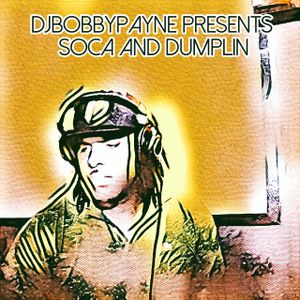 DJ BOBBY PAYNE PRESENTS_ SOCA AND DUMPLIN