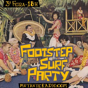 FOOTSTEP SURF PARTY #20  na MUTANTE RADIO