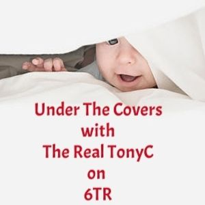 Under The Covers with The Real TonyC on 6TR 17th July 2016