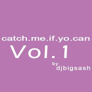 CATCH ME IF YO CAN Vol.1 - DJ BiG SASH