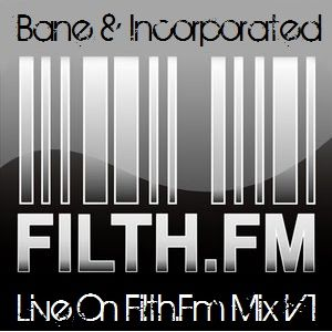 Bane & Incorporated Live on Filth.Fm Volume 1
