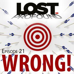 Episode 21: WRONG!